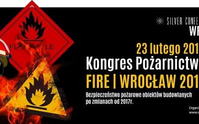 Kongres Pożarnictwa FIRE|WROCŁAW 2017 – start sezonu 2017.  Ważne zmiany w przepisach dotyczących ochrony przeciwpożarowej