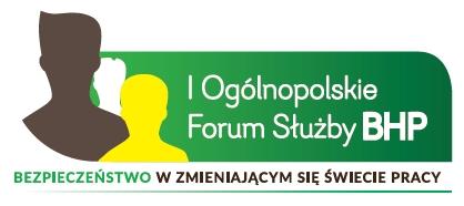 I Ogólnopolskie Forum Służby BHP Bezpieczeństwo w zmieniającym się świecie pracy