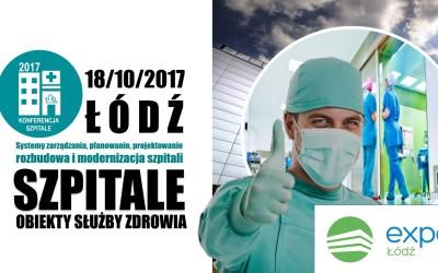 SZPITALE ŁÓDŹ 18.10.2017 – bezpieczny i nowoczesny szpital. Co o tym decyduje?
